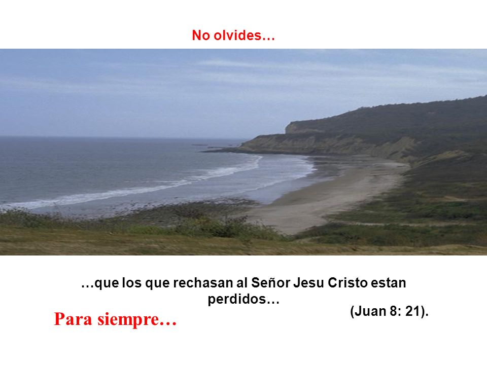 …que los que rechasan al Señor Jesu Cristo estan perdidos…