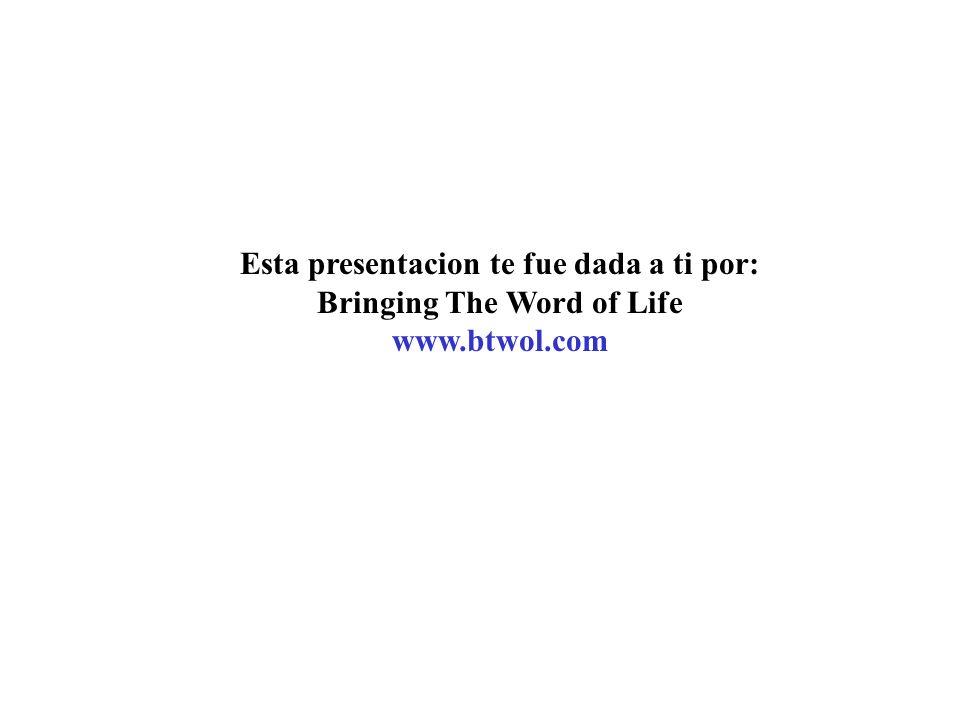 Esta presentacion te fue dada a ti por: Bringing The Word of Life www