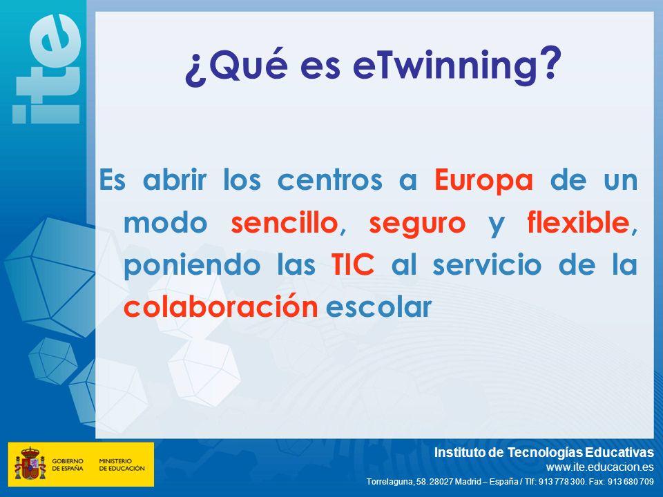 ¿Qué es eTwinning Es abrir los centros a Europa de un modo sencillo, seguro y flexible, poniendo las TIC al servicio de la colaboración escolar.