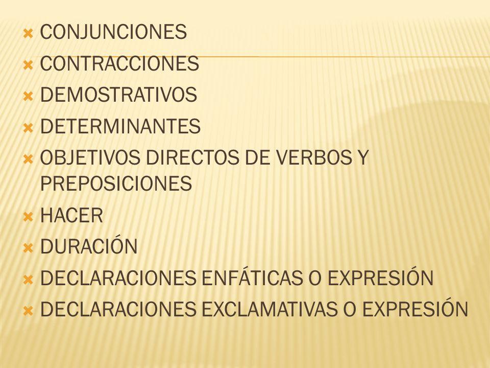 CONJUNCIONES CONTRACCIONES. DEMOSTRATIVOS. DETERMINANTES. OBJETIVOS DIRECTOS DE VERBOS Y PREPOSICIONES.