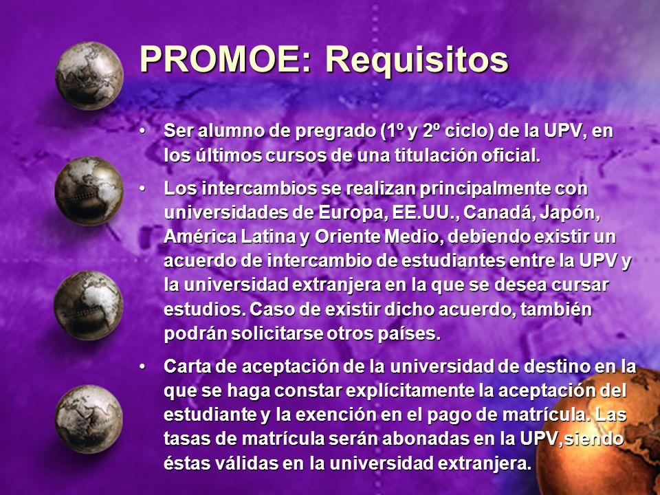 PROMOE: Requisitos Ser alumno de pregrado (1º y 2º ciclo) de la UPV, en los últimos cursos de una titulación oficial.