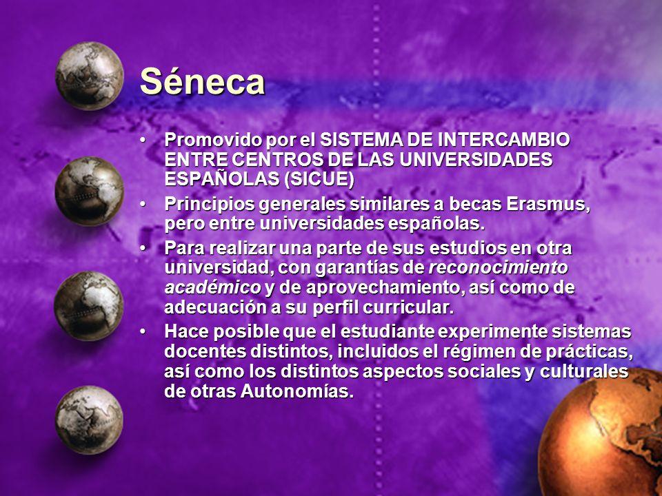 Séneca Promovido por el SISTEMA DE INTERCAMBIO ENTRE CENTROS DE LAS UNIVERSIDADES ESPAÑOLAS (SICUE)