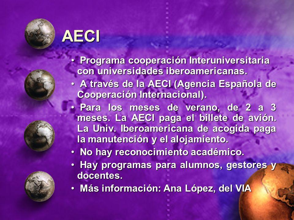 AECI Programa cooperación Interuniversitaria con universidades iberoamericanas. A través de la AECI (Agencia Española de Cooperación Internacional).