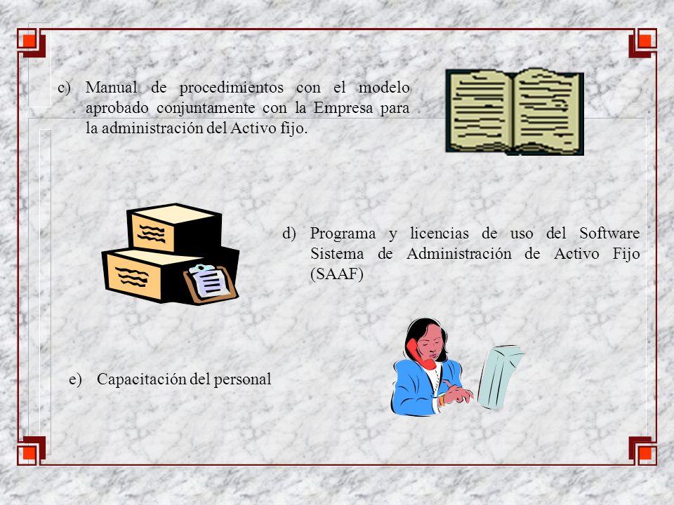c) Manual de procedimientos con el modelo aprobado conjuntamente con la Empresa para la administración del Activo fijo.