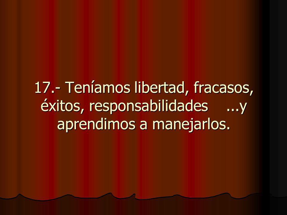 17. - Teníamos libertad, fracasos, éxitos, responsabilidades