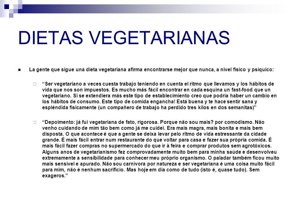 DIETAS VEGETARIANAS La gente que sigue una dieta vegetariana afirma encontrarse mejor que nunca, a nivel físico y psíquico: