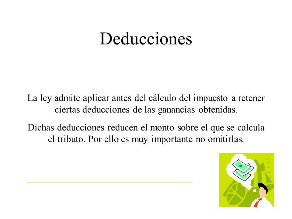 Deducciones La ley admite aplicar antes del cálculo del impuesto a retener ciertas deducciones de las ganancias obtenidas.