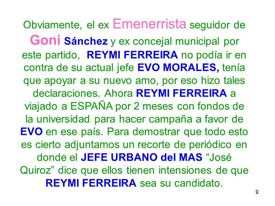 Obviamente, el ex Emenerrista seguidor de Goni Sánchez y ex concejal municipal por este partido, REYMI FERREIRA no podía ir en contra de su actual jefe EVO MORALES, tenía que apoyar a su nuevo amo, por eso hizo tales declaraciones.