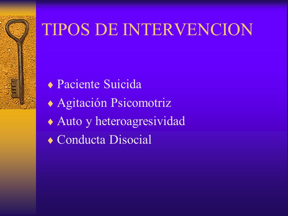 TIPOS DE INTERVENCION Paciente Suicida Agitación Psicomotriz