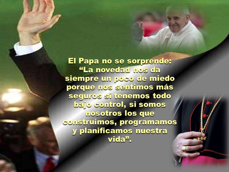 El Papa no se sorprende: