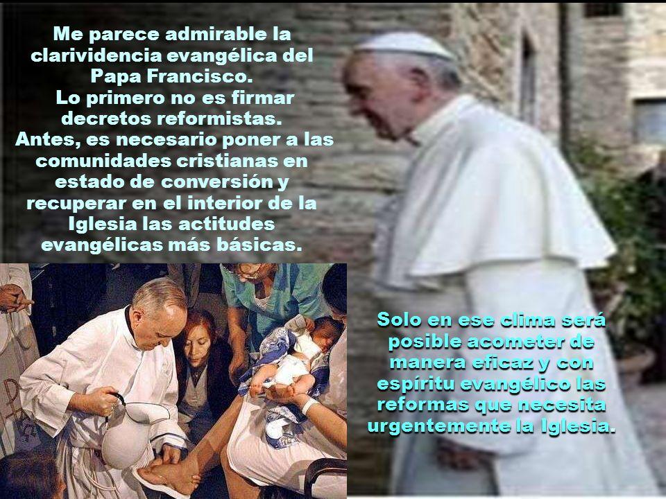 Me parece admirable la clarividencia evangélica del Papa Francisco.