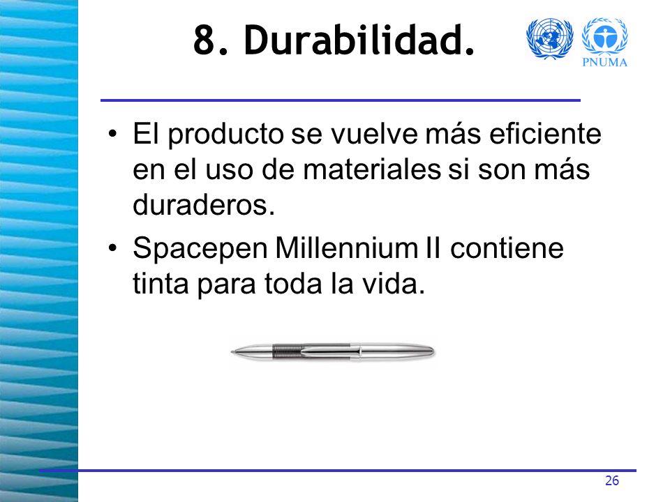 8. Durabilidad. El producto se vuelve más eficiente en el uso de materiales si son más duraderos.