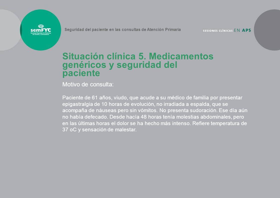 Situación clínica 5. Medicamentos genéricos y seguridad del paciente