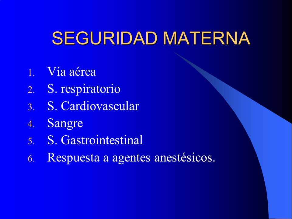 SEGURIDAD MATERNA Vía aérea S. respiratorio S. Cardiovascular Sangre