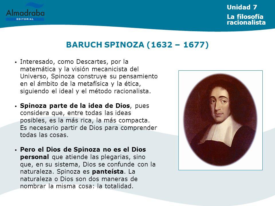 BARUCH SPINOZA (1632 – 1677) Unidad 7 La filosofía racionalista