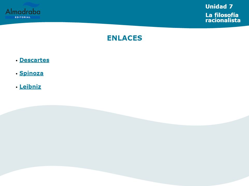 Unidad 7 La filosofía racionalista ENLACES Descartes Spinoza Leibniz