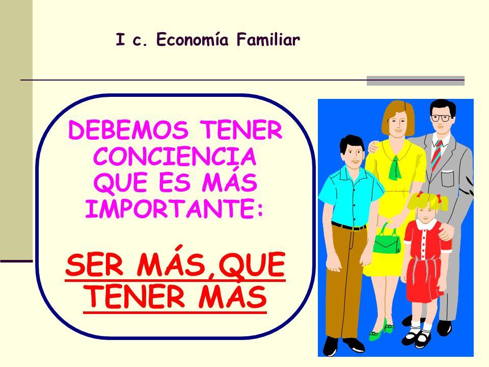 DEBEMOS TENER CONCIENCIA QUE ES MÁS IMPORTANTE: SER MÁS,QUE TENER MÁS