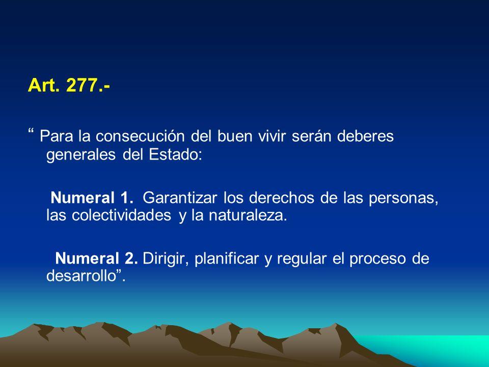 Art. 277.- Para la consecución del buen vivir serán deberes generales del Estado: