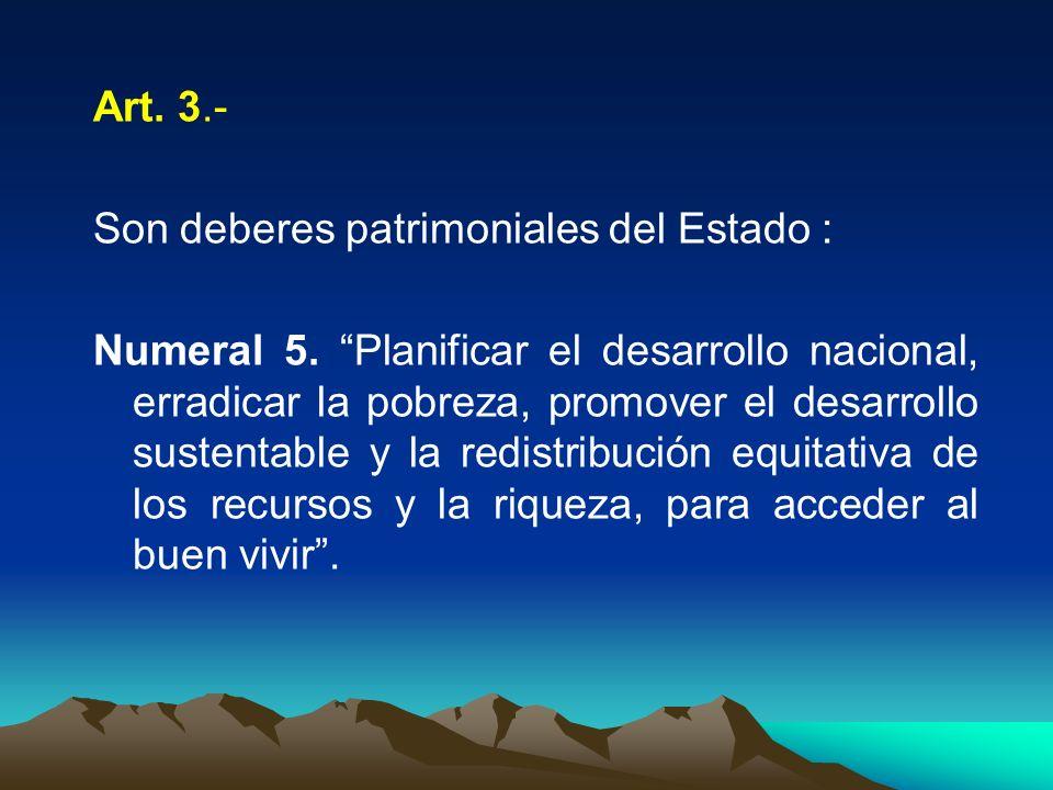 Art. 3.- Son deberes patrimoniales del Estado :