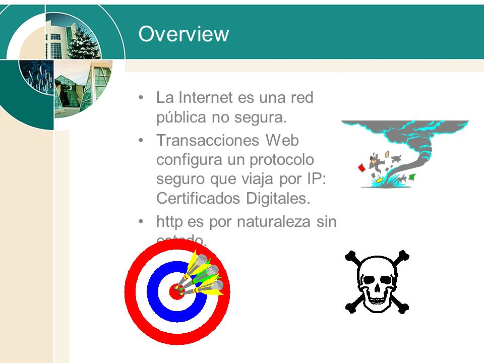 Overview La Internet es una red pública no segura.