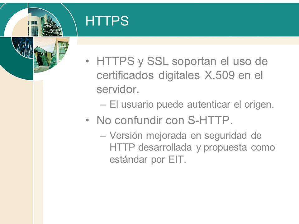 HTTPS HTTPS y SSL soportan el uso de certificados digitales X.509 en el servidor. El usuario puede autenticar el origen.