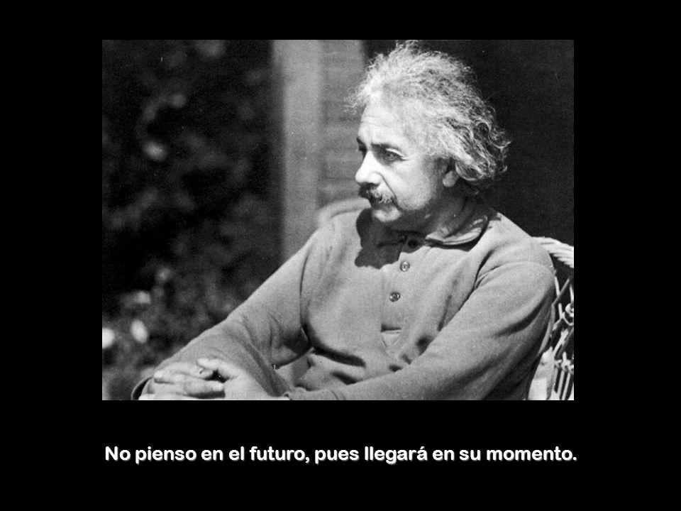 No pienso en el futuro, pues llegará en su momento.