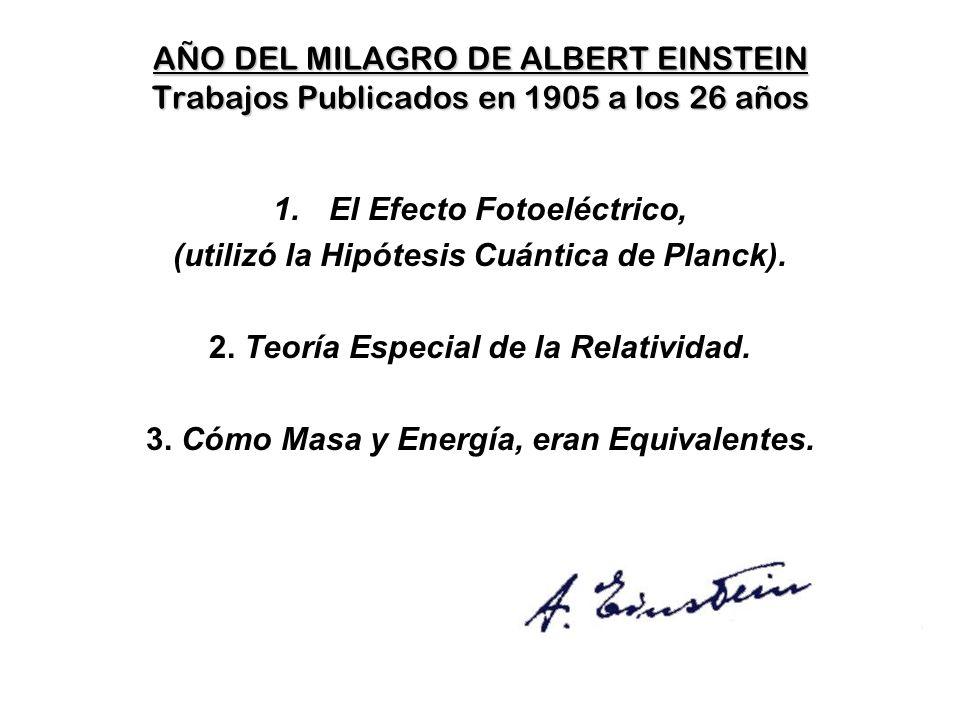 El Efecto Fotoeléctrico, (utilizó la Hipótesis Cuántica de Planck).