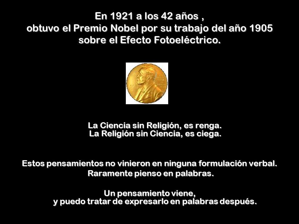 En 1921 a los 42 años , obtuvo el Premio Nobel por su trabajo del año 1905 sobre el Efecto Fotoeléctrico.