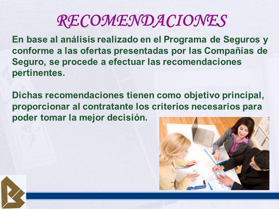 RECOMENDACIONES En base al análisis realizado en el Programa de Seguros y. conforme a las ofertas presentadas por las Compañías de.