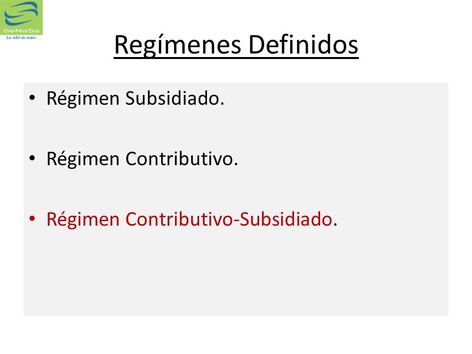 Regímenes Definidos Régimen Subsidiado. Régimen Contributivo.