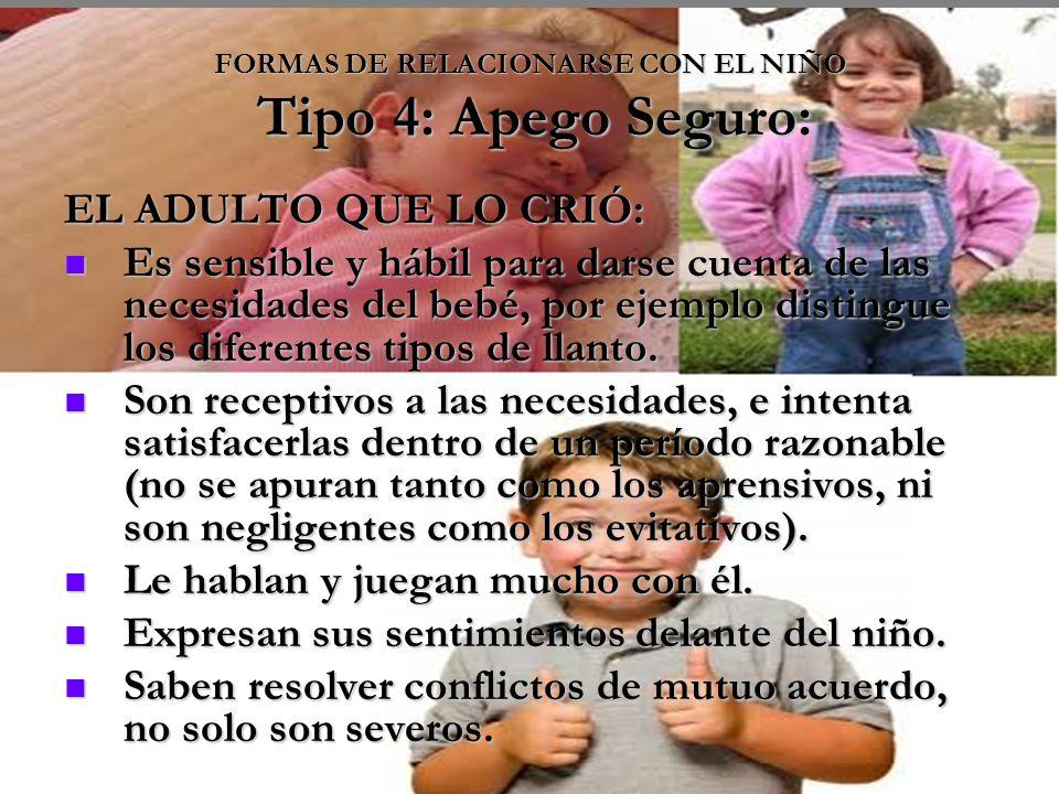 FORMAS DE RELACIONARSE CON EL NIÑO Tipo 4: Apego Seguro: