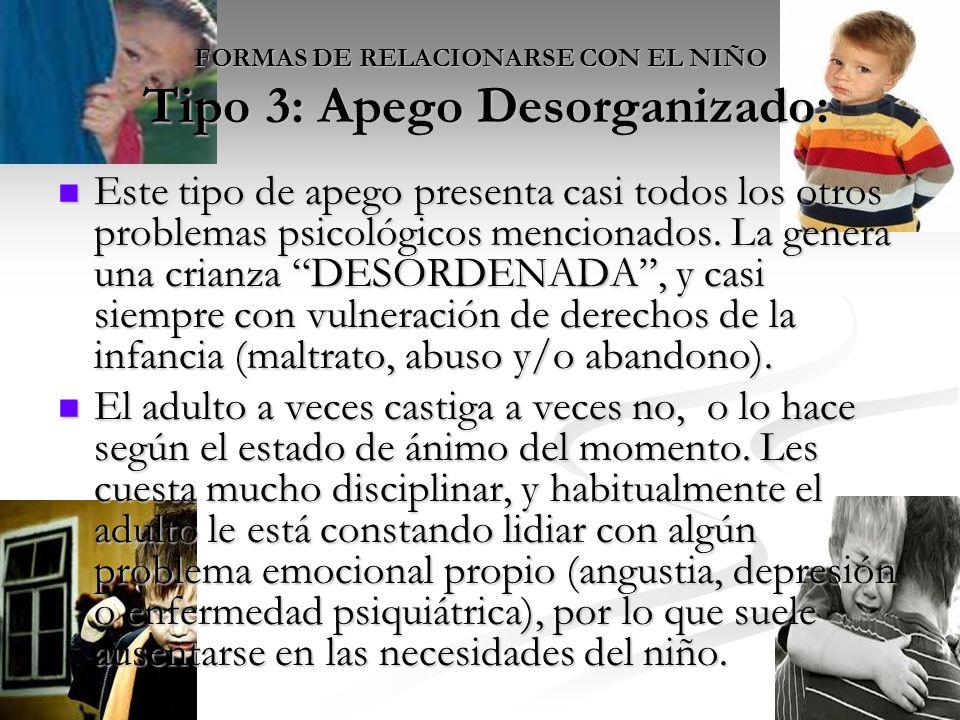 FORMAS DE RELACIONARSE CON EL NIÑO Tipo 3: Apego Desorganizado: