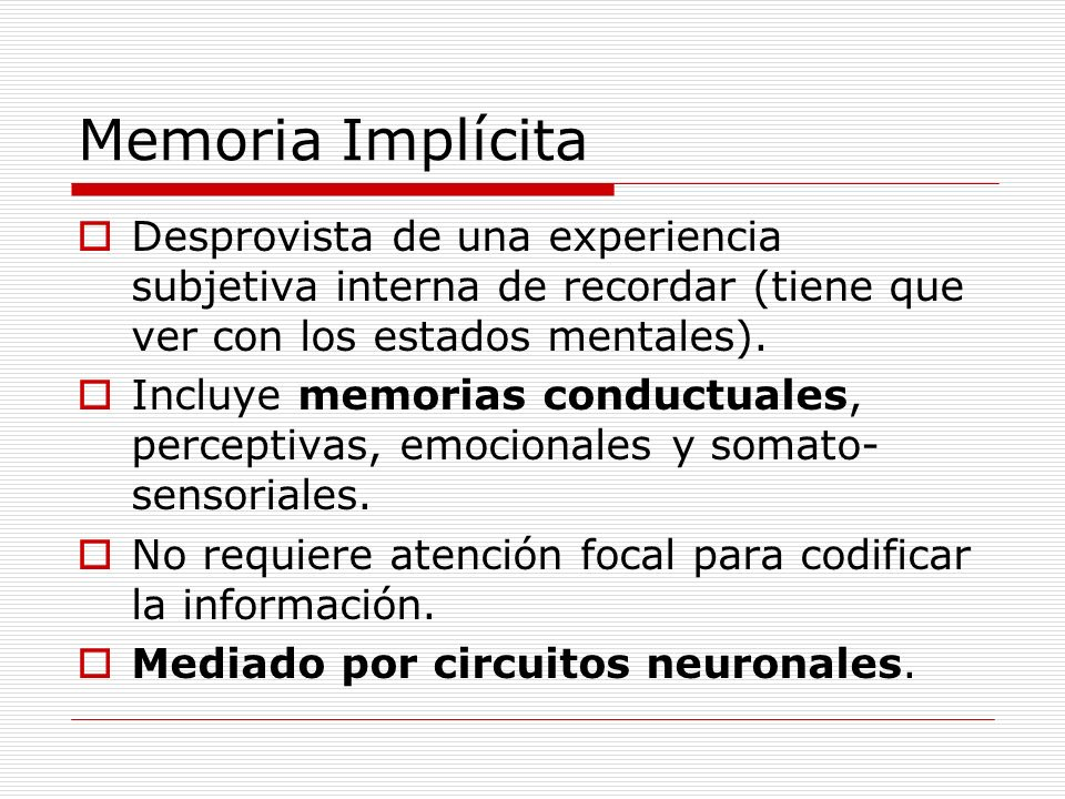 Memoria Implícita Desprovista de una experiencia subjetiva interna de recordar (tiene que ver con los estados mentales).