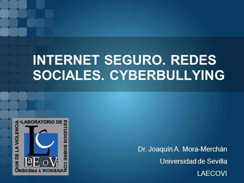 INTERNET SEGURO. REDES SOCIALES. CYBERBULLYING