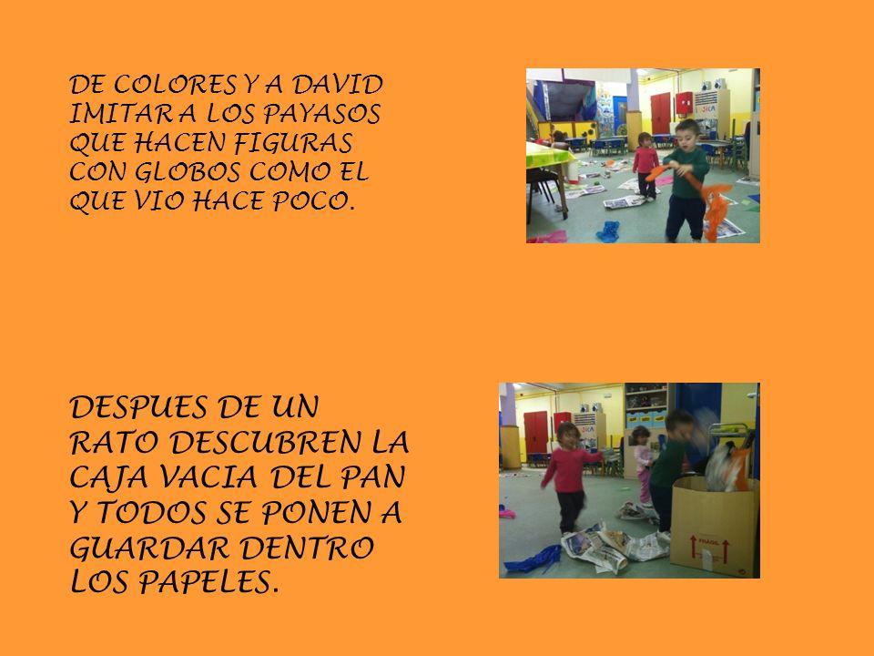 DE COLORES Y A DAVID IMITAR A LOS PAYASOS QUE HACEN FIGURAS CON GLOBOS COMO EL QUE VIO HACE POCO.
