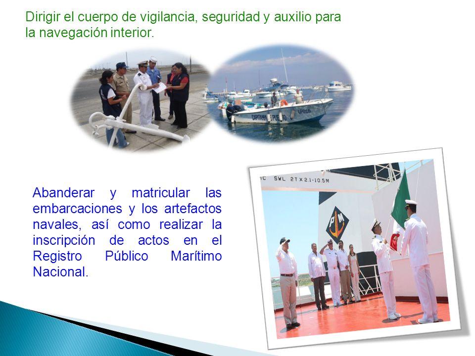 Dirigir el cuerpo de vigilancia, seguridad y auxilio para la navegación interior.