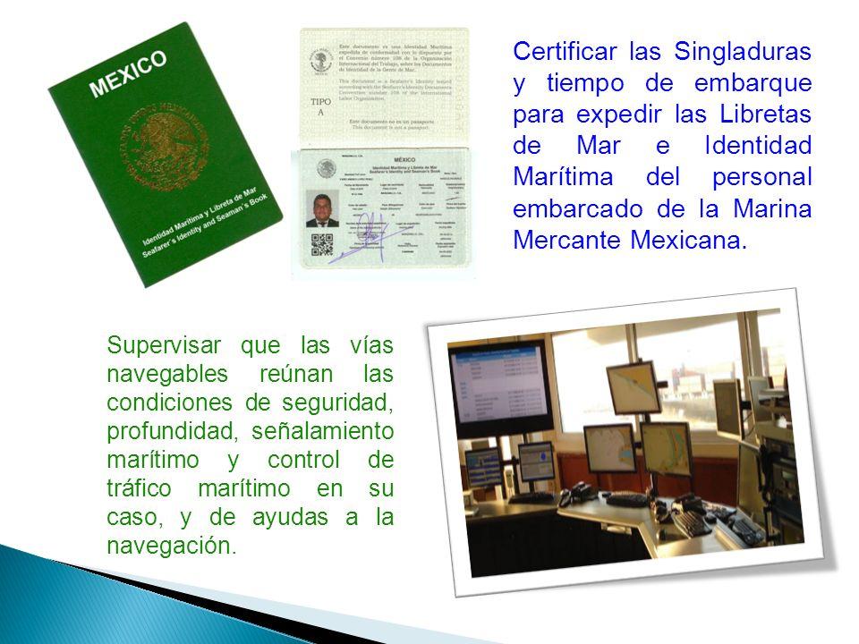 Certificar las Singladuras y tiempo de embarque para expedir las Libretas de Mar e Identidad Marítima del personal embarcado de la Marina Mercante Mexicana.