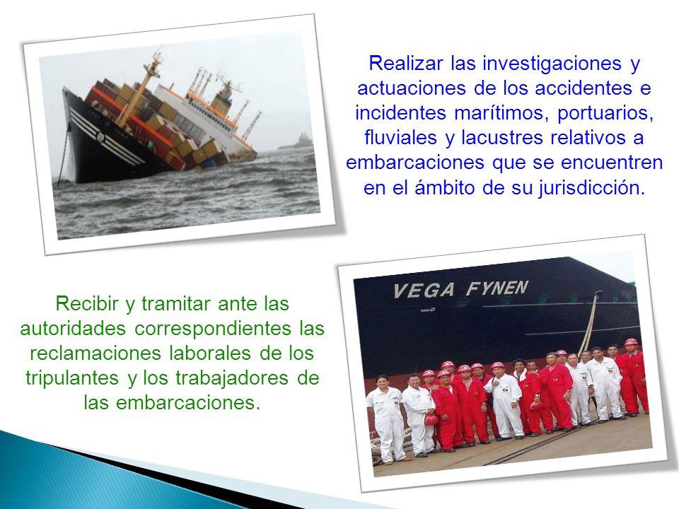 Realizar las investigaciones y actuaciones de los accidentes e incidentes marítimos, portuarios, fluviales y lacustres relativos a embarcaciones que se encuentren en el ámbito de su jurisdicción.