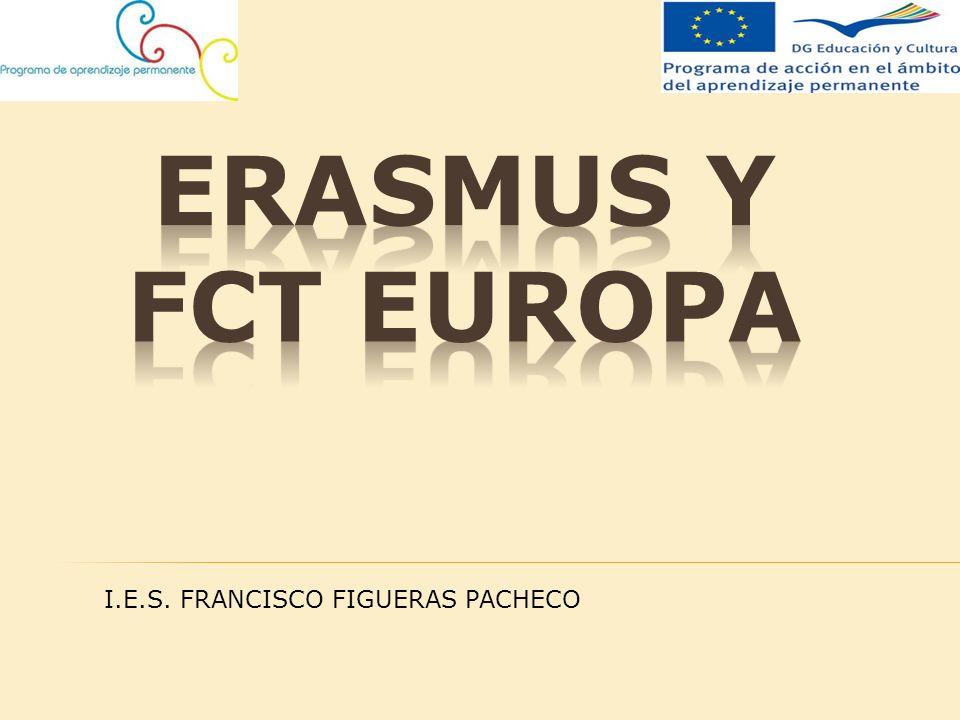 eRAsMUS Y FCT EUROPA I.E.S. FRANCISCO FIGUERAS PACHECO