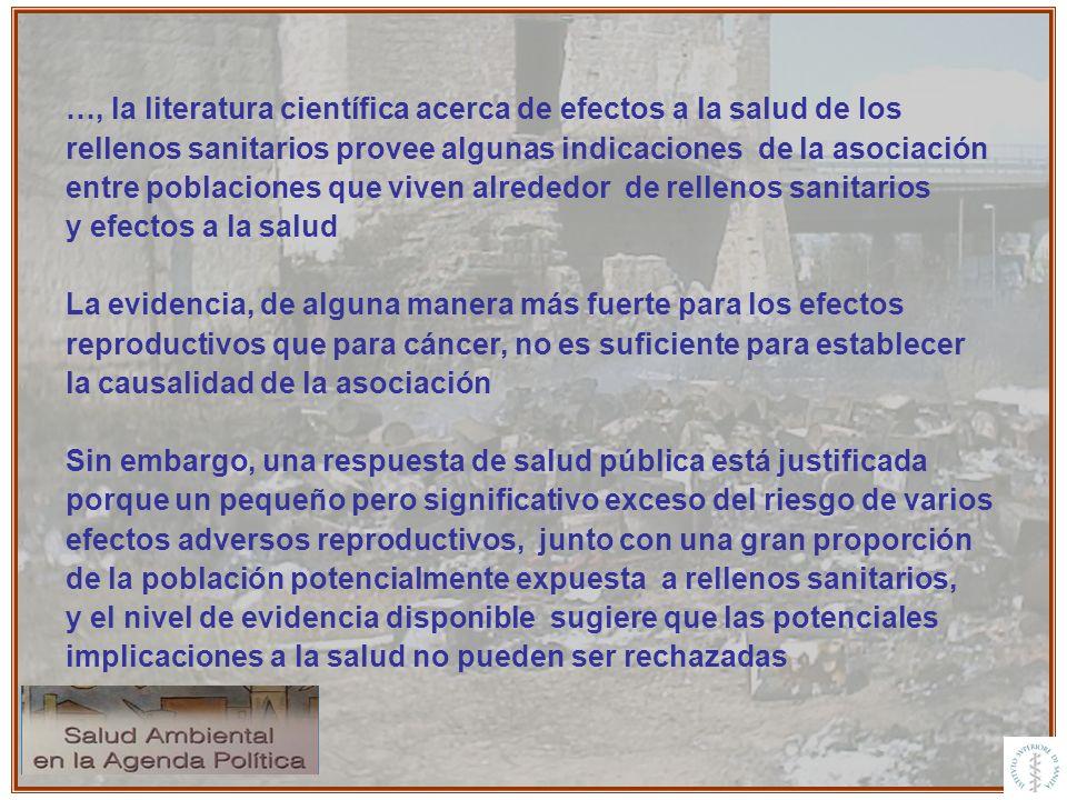 …, la literatura científica acerca de efectos a la salud de los rellenos sanitarios provee algunas indicaciones de la asociación entre poblaciones que viven alrededor de rellenos sanitarios y efectos a la salud