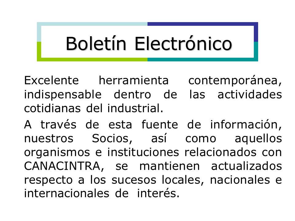 Boletín Electrónico Excelente herramienta contemporánea, indispensable dentro de las actividades cotidianas del industrial.