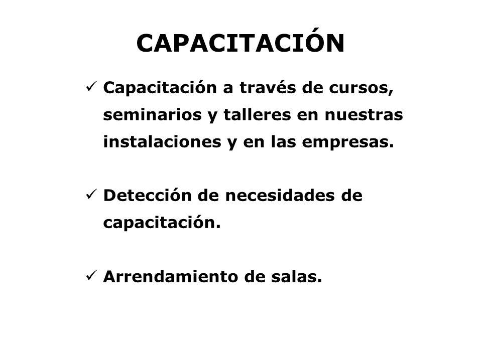 CAPACITACIÓN Capacitación a través de cursos, seminarios y talleres en nuestras instalaciones y en las empresas.