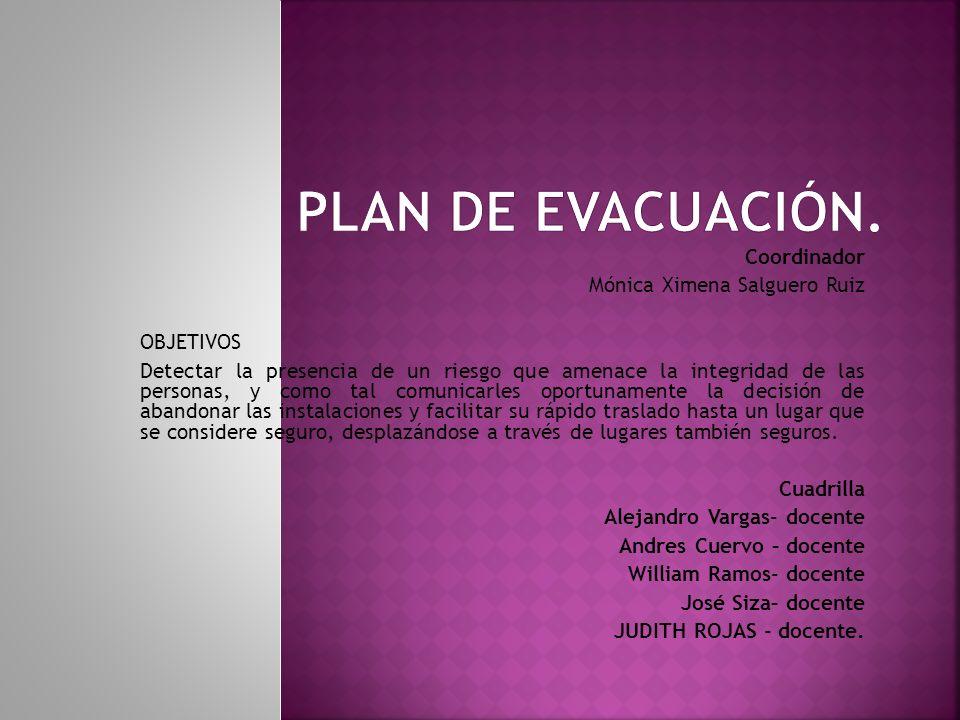 PLAN DE EVACUACIÓN. Coordinador Mónica Ximena Salguero Ruiz OBJETIVOS