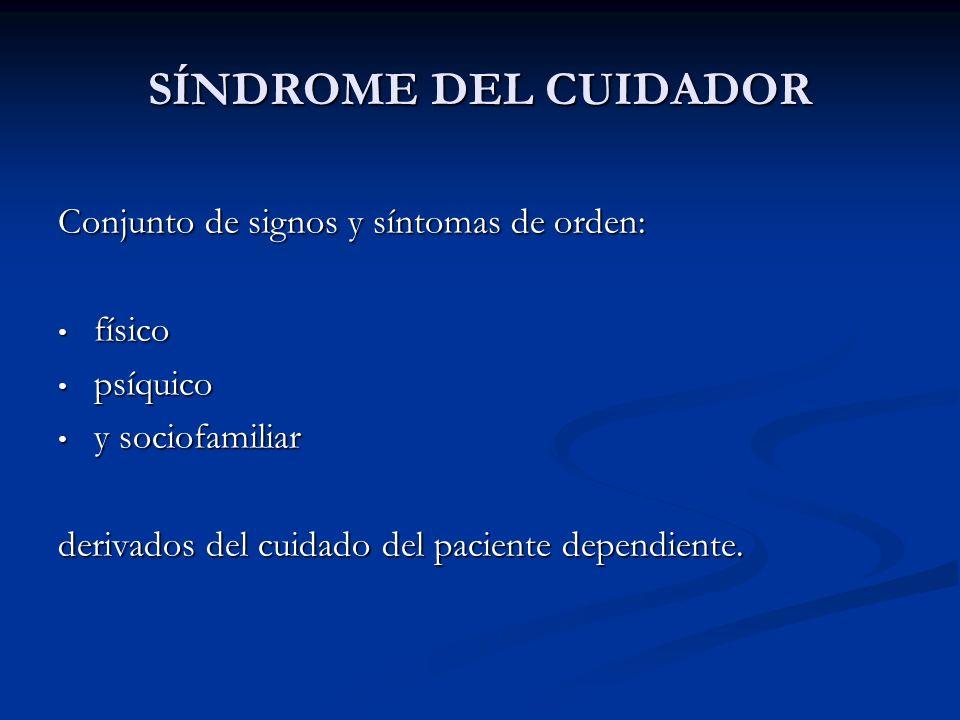 SÍNDROME DEL CUIDADOR Conjunto de signos y síntomas de orden: físico