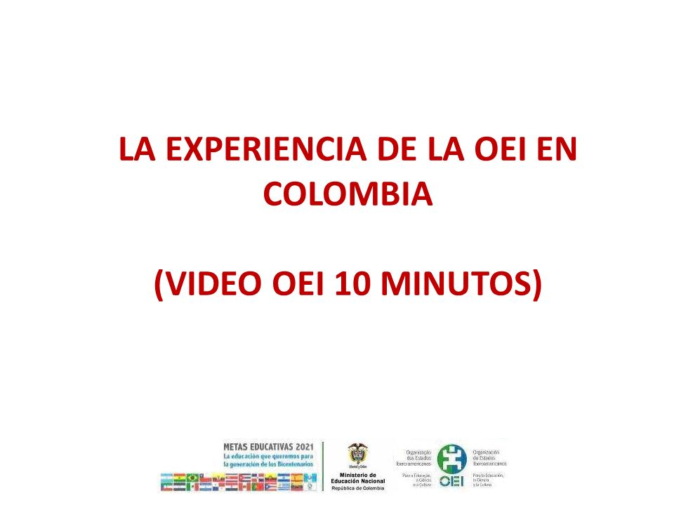LA EXPERIENCIA DE LA OEI EN COLOMBIA (video OEI 10 minutos)