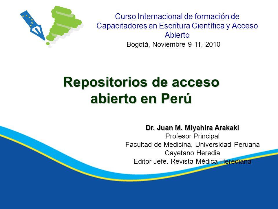 Repositorios de acceso abierto en Perú Dr. Juan M. Miyahira Arakaki
