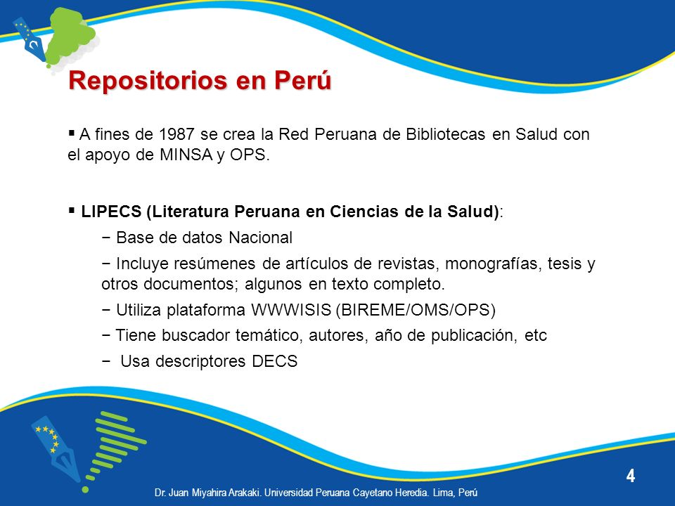Repositorios en Perú A fines de 1987 se crea la Red Peruana de Bibliotecas en Salud con el apoyo de MINSA y OPS.