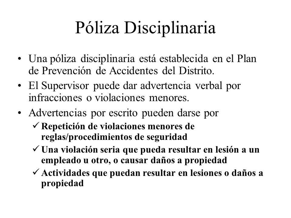Póliza Disciplinaria Una póliza disciplinaria está establecida en el Plan de Prevención de Accidentes del Distrito.