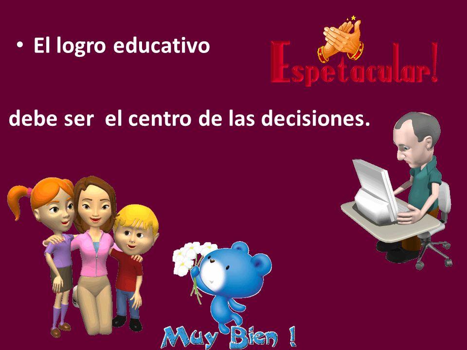 El logro educativo debe ser el centro de las decisiones.