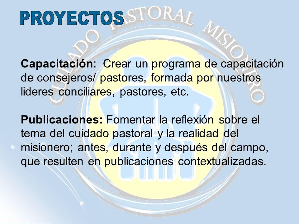 PROYECTOS Capacitación: Crear un programa de capacitación de consejeros/ pastores, formada por nuestros lideres conciliares, pastores, etc.